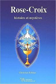 Rose-croix : Histoire et mystères par Christian Rebisse