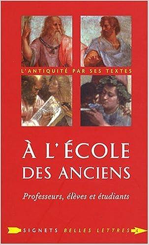 A L'ecole Des Anciens: Professeurs, Eleves Et Etudiants (Signets Belles Lettres) (French Edition) by Laurent Pernot (2008-09-12)