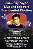 img - for Saturday Night Live and the 1976 Presidential Election: A New Voice Enters Campaign Politics book / textbook / text book