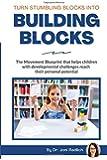 Turn Stumbling Blocks Into Building Blocks: The movement blueprint that helps children with developmental challenges…