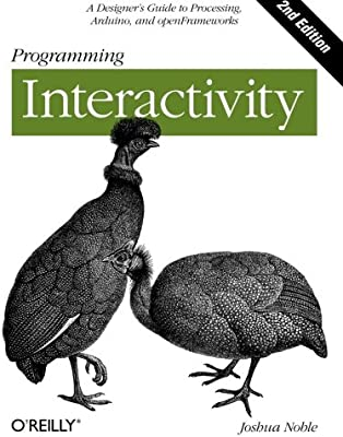 Programming Interactivity: A Designer's Guide to Processing