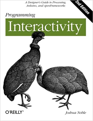 Programming Interactivity: A Designer's Guide to Processing, Arduino, and openFrameworks, Noble, Joshua