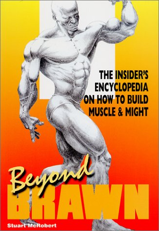 Beyond Brawn: The Insider's Encyclopedia on How to Build Muscle & Might: The Insider's Encyclopedia on How to Build Muscle and Might