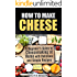 How to Make Cheese: A Beginner's Guide to Cheesemaking at Home with Delicious and Simple Recipes (Urban Homesteading)