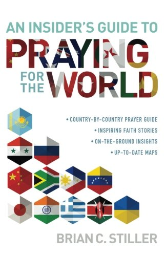 An Insider's Guide to Praying for the World: · country-by-country prayer guide  · inspiring faith stories  · on-the-ground insights  · up-to-date-maps
