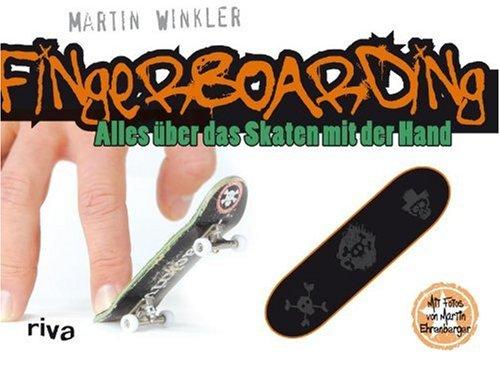 Fingerboarding. Alles über das Skaten mit der Hand. Inklusive Fingerboard