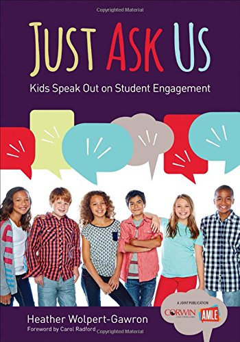 Just Ask Us: Kids Speak Out on Student Engagement (Corwin Teaching Essentials)