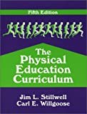 The Physical Education Curriculum, Stillwell, Jim L. and Willgoose, Carl E., 1577662253