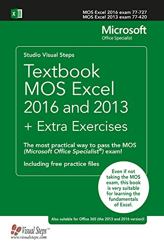 Textbook MOS Excel 2016 and 2013 + Extra Exercises: The most practical way to pass the MOS (Microsoft Office Specialist) exam! (Computer Books) (Mos Excel Certification)