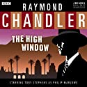 Raymond Chandler: The High Window (Dramatised) Radio/TV Program by Raymond Chandler Narrated by Ed Bishop, Toby Stephens, Judy Parfitt, Jessica Raine, Patrick Kennedy, Joe Montana, Stuart Milligan, Susie Riddell, Peter Polycarpou, Gerard McDermott