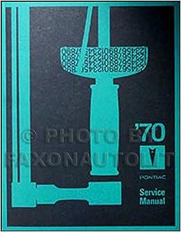 1970 Pontiac Service Manual Reprint: GM PONTIAC: Amazon.com ... on 1970 chevy truck wiring schematic, 1970 plymouth satellite wiring schematic, 1970 buick skylark wiring schematic,