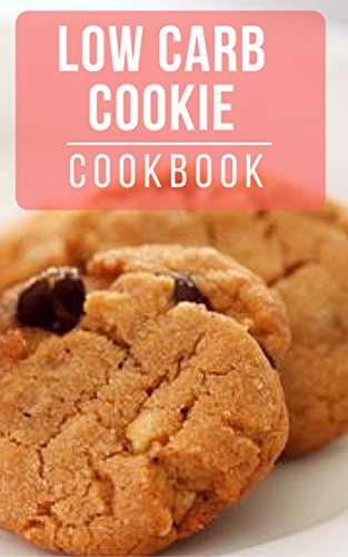 Low Carb Cookie Cookbook: Healthy And Delicious Low Carb Cookie Recipes For Burning Fat (Low Carb Diet Book 1)