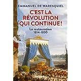 C'est la Révolution qui continue ! La Restauration 1814-1830