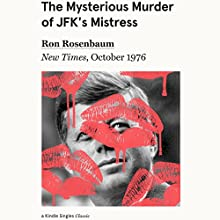 The Mysterious Murder of JFK's Mistress: New Times, October 1976 Audiobook by Ron Rosenbaum, Philip Nobile Narrated by L. J. Ganser