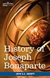 History of Joseph Bonaparte, King of Naples and of Italy, John S. C. Abbott, 1605208442