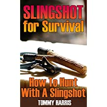 Slingshot for Survival: How To Hunt With A Slingshot: (Survival Gear, Survival Skills)