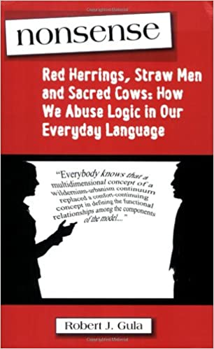 Nonsense: Red Herrings, Straw Men and Sacred Cows: How We Abuse ...