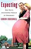 Expecting : One Man's Uncensored Memoir of Pregnancy