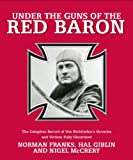 img - for Under the Guns of the Red Baron: The Complete Record of Von Richthofen's Victories and Victims Fully Illustrated book / textbook / text book