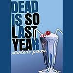 Dead Is So Last Year   Marlene Perez