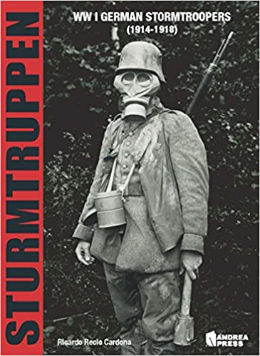Sturmtruppen: WWI German Stormtroopers (1914-1918): Ricardo Recio