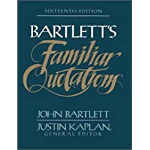 Bartlett's Familiar Quotations: A Collection of Passages, Phrases, and ProvERBS, 16TH ED