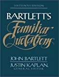 Bartlett's Familiar Quotations, John Bartlett and Justin Kaplan, 0316082775