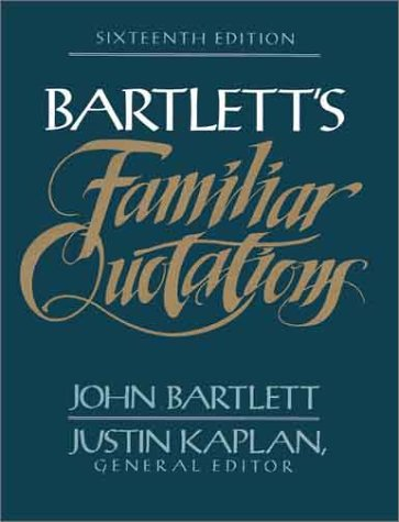 Bartlett's Familiar Quotations : A Collection of Passages, Phrases, and Proverbs Traced to Their Sources in Ancient and Modern Literature by Little, Brown