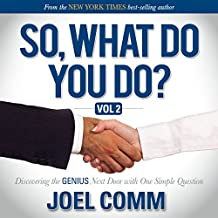So What Do You Do: Discovering the Genius Next Door with One Simple Question, Volume 2
