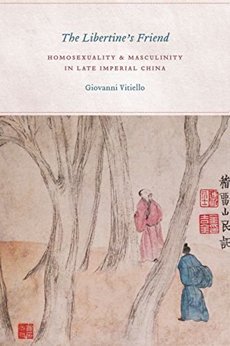 The Libertine's Friend: Homosexuality and Masculinity in Late Imperial China (English Edition)