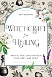 Witchcraft for Healing: Radical Self-Care for Your