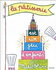 La pâtisserie est un jeu d'enfants  par Michel Oliver