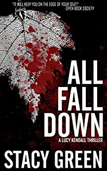 All Fall Down (A Lucy Kendall Thriller) (The Lucy Kendall Series Book 4) by [Green, Stacy]