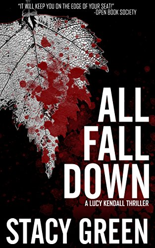 All Fall Down (A Lucy Kendall Thriller) (The Lucy Kendall Series Book 4) (Falls The Kendall)