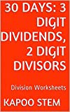 30 Division Worksheets with 3-Digit Dividends, 2-Digit Divisors: Math Practice Workbook (30 Days Math Division Series 7)
