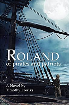 Roland: of Pirates and Patriots by [Freriks, Timothy]