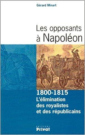 Livres Les opposants à Napoléon, 1800-1815 : L'élimination des royalistes et des républicains pdf, epub ebook