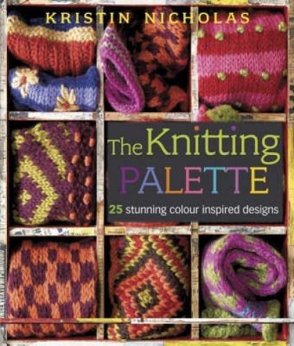 Knitting Palette: 27 Stunning Colour Inspired Designs: 25 Stunning Colour Inspired Designs