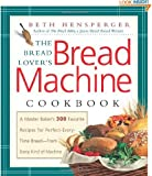 The Bread Lover's Bread Machine Cookbook: A Master Baker's 300 Favorite Recipes for Perfect-Every-Time Bread-From... by Beth Hensperger (Sep 1, 2000)