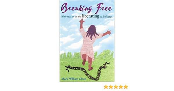 Breaking Free: Bible Studies on the Liberating Call of Jesus: Mark