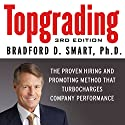 Topgrading, 3rd Edition: The Proven Hiring and Promoting Method That Turbocharges Company Performance Audiobook by Bradford D. Smart Narrated by Erik Synnestvedt