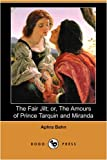 The Fair Jilt; or, the Amours of Prince Tarquin and Miranda, Aphra Behn, 1409914046