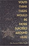 You'd Think There Would Be More Suicides Around Here by Brolly, Shane (November 25, 2003) Paperback