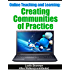Creating Communities of Practice (Online Teaching and Learning)