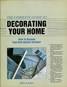The complete guide to decorating your home how to become your own interior designer rima kamen - How to interior design your own home ...