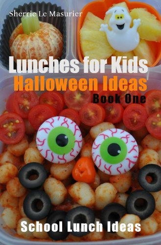 Lunches for Kids: Halloween Ideas - Book One (School Lunch Ideas (Bento Halloween Ideas)