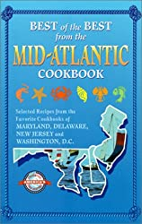 Best of the Best from the Mid-Atlantic Cookbook: Selected Recipes from the Favorite Cookbooks of Maryland, Delaware, New Jersey and Washington, D.C.
