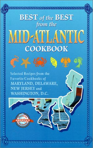 Best of the Best from the Mid-Atlantic Cookbook: Selected Recipes from the Favorite Cookbooks of Maryland, Delaware, New Jersey and Washington, D.C. by Gwen McKee