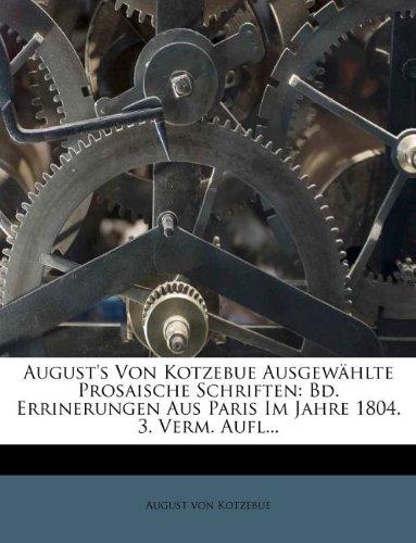 August's Von Kotzebue Ausgewählte Prosaische Schriften: Bd. Errinerungen Aus Paris Im Jahre 1804. 3. Verm. Aufl... (German Edition) ebook