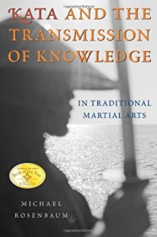Kata and the Transmission of Knowledge: In Traditional Martial Arts by [Rosenbaum, Michael]